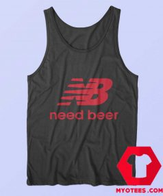 Need Beer Funny Parody Unisex Tank Top