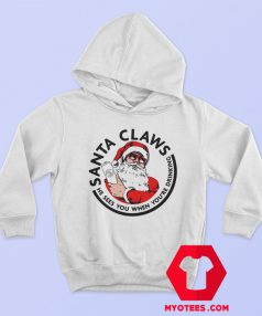 Santa Claws He Sees you When youre Drinking Hoodie