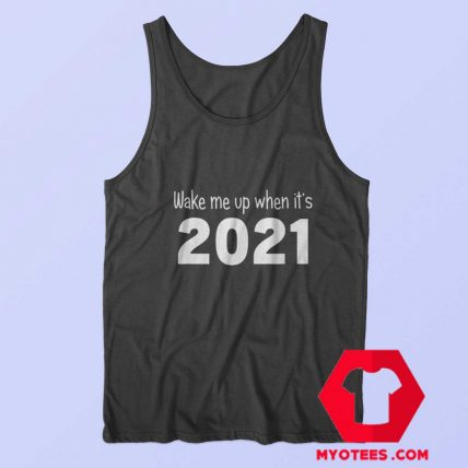 Wake Me Up When Its 2021 Funny Tank Top