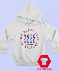 Weirdest Year In History Vote 2020 Hoodie