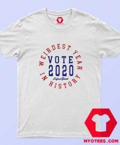 Weirdest Year In History Vote 2020 T Shirt