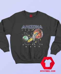Arizona 1982 Space Mission To Mars Sweatshirt