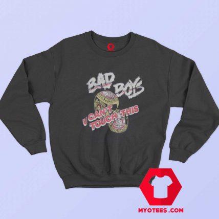 Bad Boys U Cant Touch This Unisex Sweatshirt