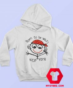 Born To Be Wild New York Funny Hoodie