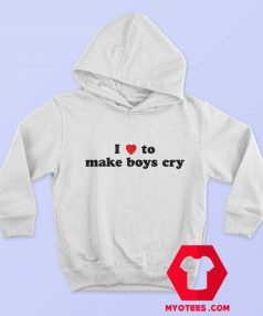 I Loves To Make Boys Cry Funny Hoodie