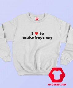 I Loves To Make Boys Cry Funny Sweatshirt