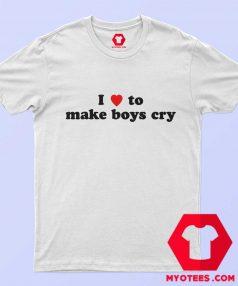 I Loves To Make Boys Cry Funny T Shirt