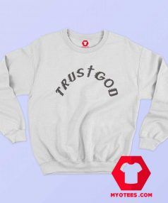 Trust God Kanye West Unisex Sweatshirt