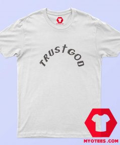 Trust God Kanye West Unisex T Shirt