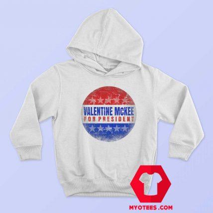 Valentine Mckee For President Parody Hoodie
