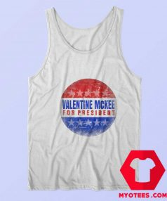 Valentine Mckee For President Parody Tank Top
