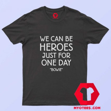 We Can Be Heroes David Bowie T Shirt