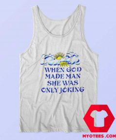 When God Made Man She Was Only Joking Tank Top
