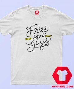 Fries Before Guys Graphic Unisex T Shirt