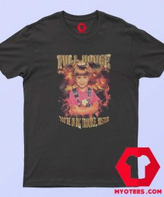 Full House Youre In Big Trouble Mister T Shirt