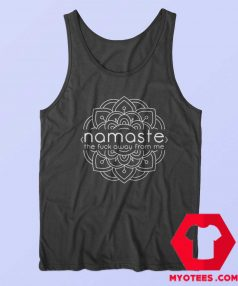 Namaste The Fuck Away From Me Tank Top