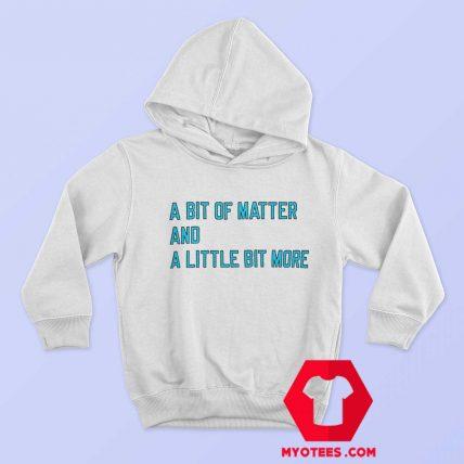 A Bit Of Matter And A Little Bit More Hoodie