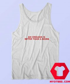 An Orgasm Better Than A Bomb Graphic Tank Top
