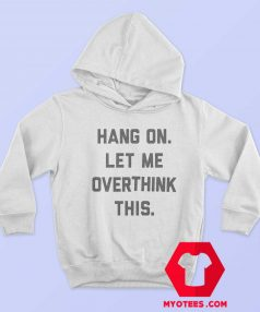Hang On Let Me Overthink This Unisex Hoodie
