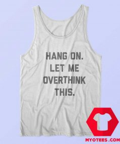 Hang On Let Me Overthink This Unisex Tank Top