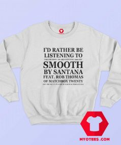 Id Rather Be Listening To Smooth Sweatshirt