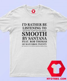 Id Rather Be Listening To Smooth Unisex T Shirt