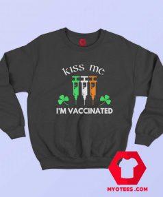 Kiss Me IM Vaccinated Funny St Patricks Day Sweatshirt