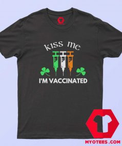 Kiss Me im Vaccinated Funny St Patricks Day T Shirt