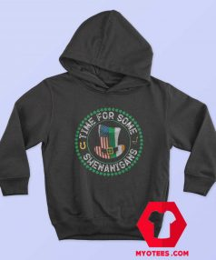 St Patricks Day Time For Some Shenanigans Hoodie