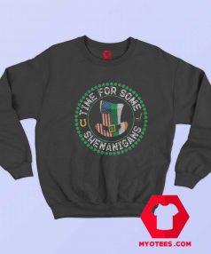St Patricks Day Time For Some Shenanigans Sweatshirt