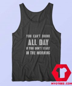 You Cant Drink All Day In The Morning Tank Top