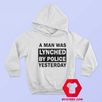 A Man Was Lynched By Police Yesterday Hoodie