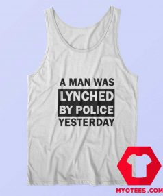 A Man Was Lynched By Police Yesterday Tank Top