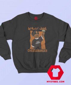 Anybody Wanna Cheeseburger Unisex Sweatshirt