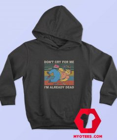 Dont Cry for Me Im Already Dead Simpson Hoodie