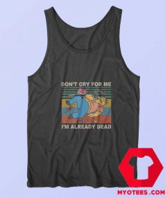 Dont Cry for Me im Already Dead Simpson Tank Top