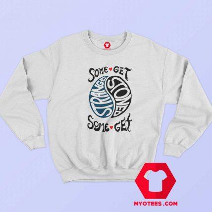 Retro Some Get Stoned Some Get Strange Sweatshirt