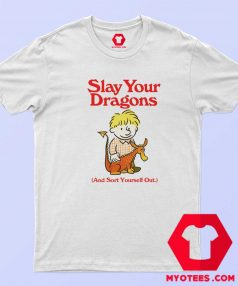 Cute Funny Slay Your Dragons Unisex T Shirt