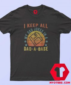 I Keep All My Dad Jokes In Dad A Base T shirt