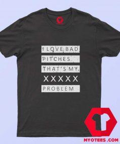 I Love Bad Pitches Harper Problem Unisex T Shirt