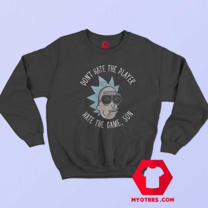 Rick And Morty Dont Hate The Player Sweatshirt