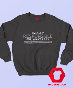 Im Only Reponsible For What i Say Graphic Sweatshirt