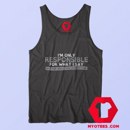Im Only Reponsible For What i Say Graphic Tank Top