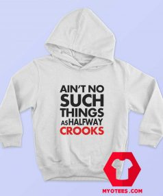 Aint No Such Things As Halfway Crooks Hoodie