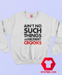 Aint No Such Things As Halfway Crooks Sweatshirt