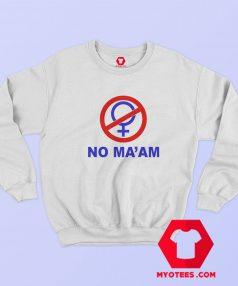 NO MAAM Funny Joke Parody Party Sweatshirt