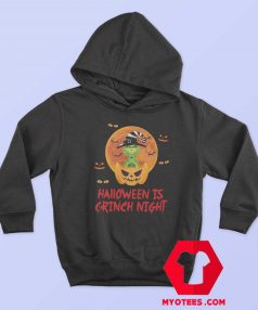 The Grinch Halloween Is Grinch Night Hoodie