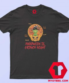 The Grinch Halloween Is Grinch Night T shirt