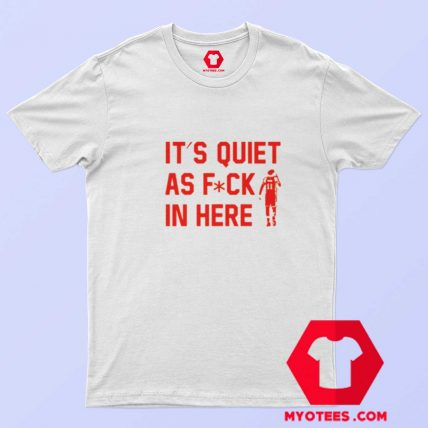 Trae Young Its Quiet As Fuck In Here T shirt